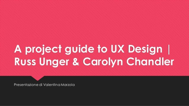 a project guide to ux design - unger & chandler